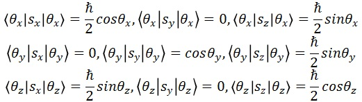 <θx|sx|θx>=ħ(cosθx)/2、<θx|sy|θx>=0、<θx|sz|θx>=ħ(sinθx)/2、<θy|sx|θy>=0、<θy|sy|θy>=ħ(cosθy)/2、<θy|sz|θy>=ħ(sinθy)/2、<θz|sx|θz>=ħ(sinθz)/2、<θz|sy|θz>=0、<θz|sz|θz>=ħ(cosθz)/2