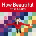 news_thumb_TokiAsako_HowBeautiful.jpg