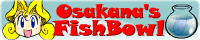 『Osakana's Fish Bowl』Osakana様