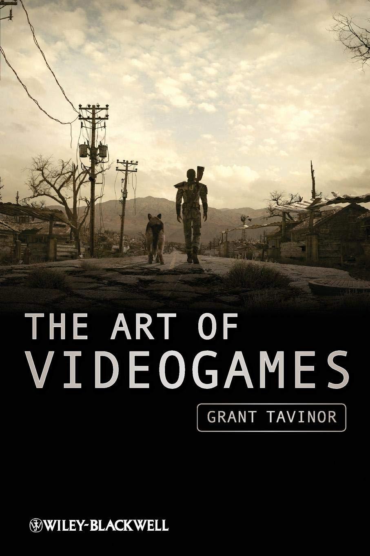 Grant Tavinor, The Art of Videogames. Malden, MA: Wiley-Blackwell, 2009.