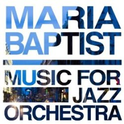 Maria Baptist Music for Jazz Orchestra