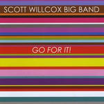 The Scott Willcox Big Band Go For It!