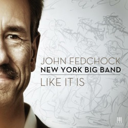 John Fedchock & New York Big Band Like It Is
