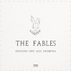 Sooyoung Chin Jazz Orchestra The Fables