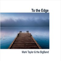 Mark Taylor & the Bigband - To the Edge