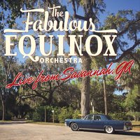 The Fabulous Equinox Orchestra Live from Savannah, GA