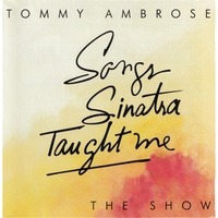 Tommy Ambrose Songs Sinatra Taught Me: The Show