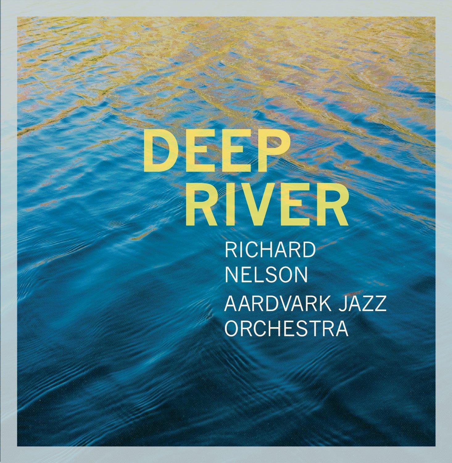 Richard Nelson & Aardvark Jazz Orchestra Deep River