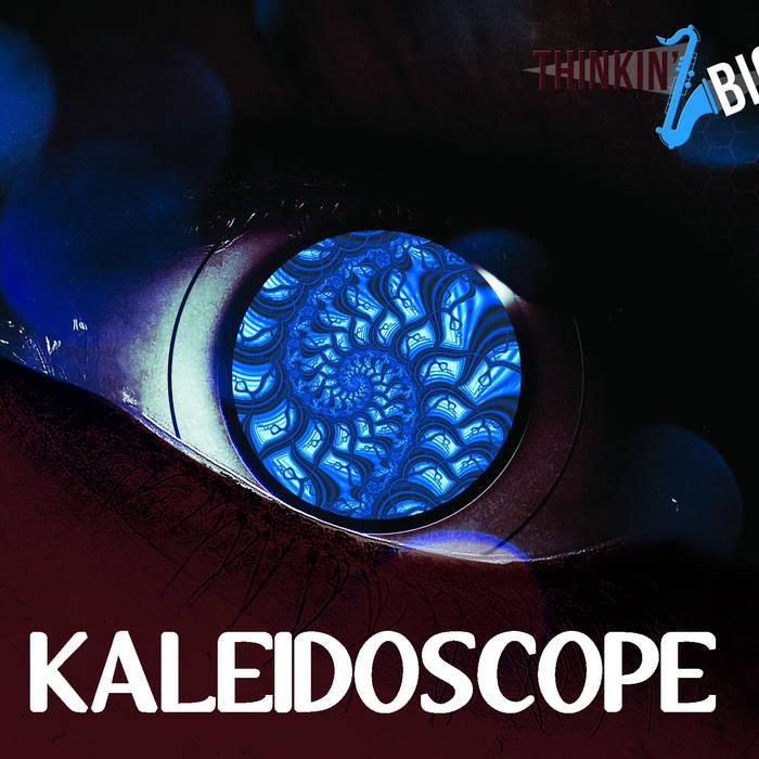 Thinkin' Big - Kaleidoscope