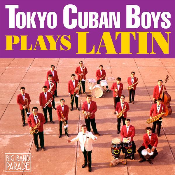 東京キューバンボーイズ Tokyo Cuban Boys Plays Latin