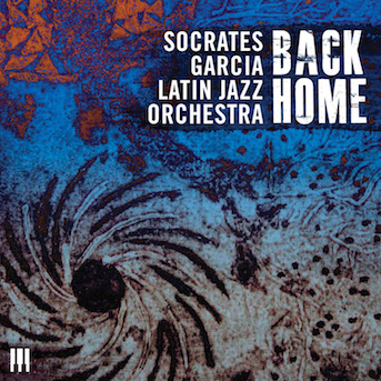 Socrates Garcia Latin Jazz Orchestra - Back Home