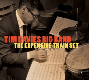 Tim Davies Big Band - The Expensive Train Set