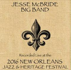 Jesse Mcbride Big Band - Recorded Live at the 2016 NEW ORLEANS JAZZ & HERITAGE FESTIVAL